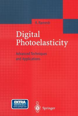 Digital Photoelasticity: Advanced Techniques and Applications  by  K Ramesh