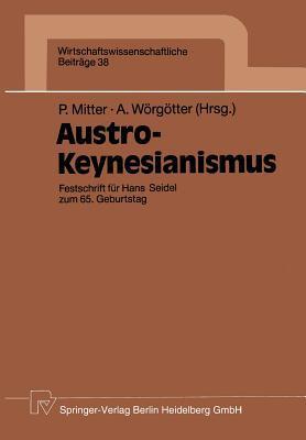 Austro-Keynesianismus: Festschrift Fur Hans Seidel Zum 65. Geburtstag  by  Peter Mitter