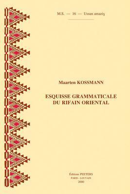 Esquisse Grammaticale Du Rifain Oriental  by  Maarten Kossmann