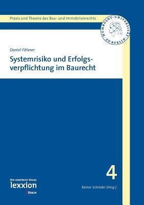 Systemrisiko Und Erfolgsverpflichtung Im Baurecht  by  Daniel Fitterer