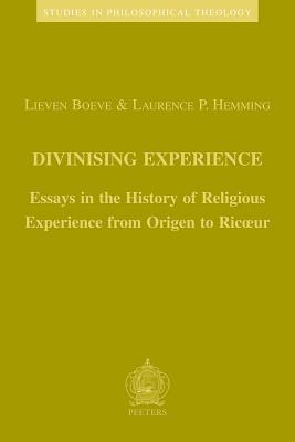 Divinising Experience: Essays in the History of Religious Experience from Origen to Ricoeur  by  Lieven Boeve