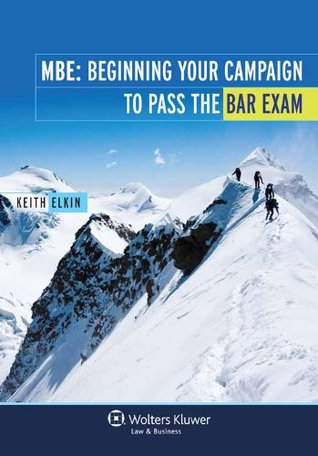 MBE: Beginning Your Campaign to Pass the Bar Exam  by  Keith Elkin
