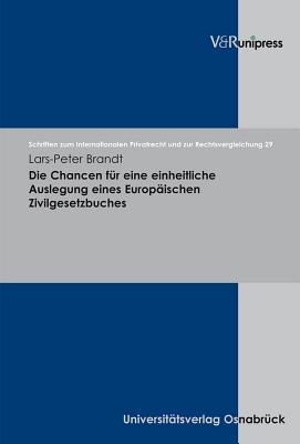 Die Chancen Fr Eine Einheitliche Auslegung Eines Europischen Zivilgesetzbuches  by  Lars-Peter Brandt