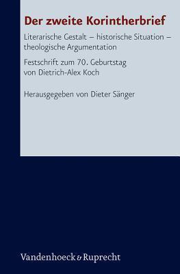 Der Zweite Korintherbrief: Literarische Gestalt - Historische Situation - Theologische Argumentation. Festschrift Zum 70. Geburtstag Von Dietrich-Alex Koch  by  Dieter Sanger