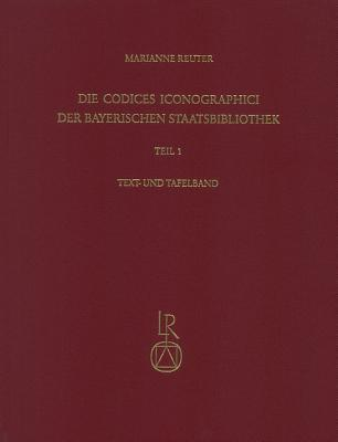 Die Codices Iconographici Der Bayerischen Staatsbibliothek: Teil 1: Die Handschriften Des Mittelalters Und Der Fruhen Neuzeit Bis Zur Mitte Des 17. Jahrhunderts  by  Marianne Reuter