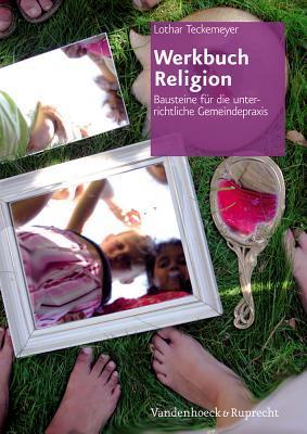 Werkbuch Religion: Bausteine Fur Die Unterrichtliche Gemeindepraxis Lothar Teckemeyer