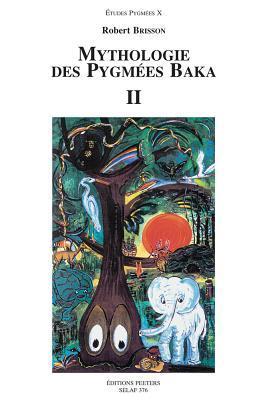 Mythologie Des Pygmees Baka II Robert Brisson