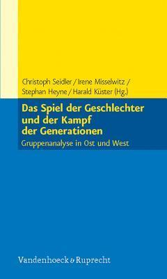 Das Spiel der Geschlechter und der Kampf der Generationen: Gruppenanalyse in Ost und West Stephan Heyne