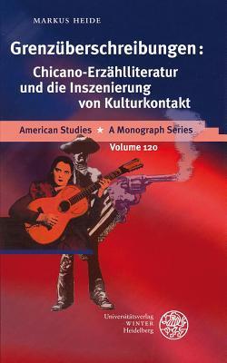 Grenzuberschreibungen: Chicano-Erzahlliteratur Und Die Inszenierung Von Kulturkontakt  by  Markus Heide
