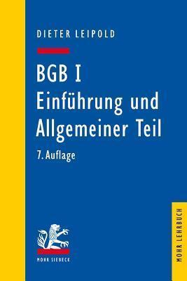Bgb I: Einfuhrung Und Allgemeiner Teil: Ein Lehrbuch Mit Fallen Und Kontrollfragen  by  Dieter Leipold