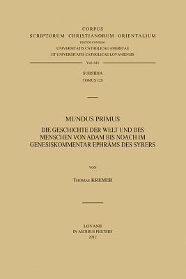 Mundus Primus: Die Geschichte Der Welt Und Des Menschen Von Adam Bis Noach Im Genesiskommentar Ephrams Des Syrers  by  T Kremer