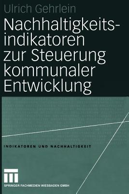 Nachhaltigkeitsindikatoren Zur Steuerung Kommunaler Entwicklung  by  Ulrich Gehrlein