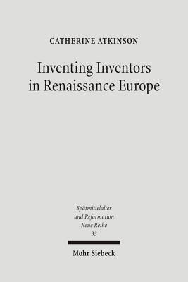 Inventing Inventors in Renaissance Europe: Polydore Vergils de Inventoribus Rerum  by  Catherine Atkinson