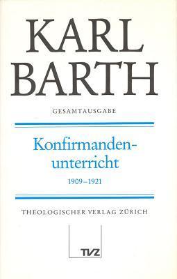 Gesamtausgabe: Band 18: Konfirmandenunterricht 1909-1921  by  Karl Barth