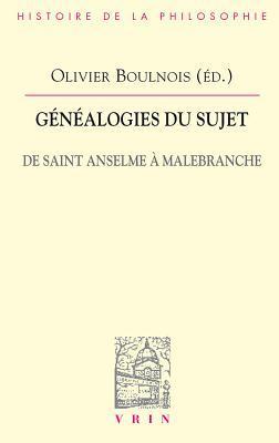 Genealogies Du Sujet De Saint Anselme A Malebranche Olivier Boulnois