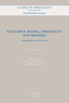 Successful Ageing, Spirituality and Meaning: Multidisciplinary Perspectives J. Bouwer
