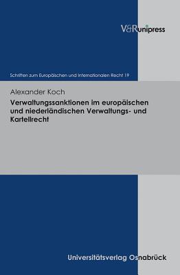 Verwaltungssanktionen Im Europaischen Und Niederlandischen Verwaltungs-Und Kartellrecht Alexander Koch