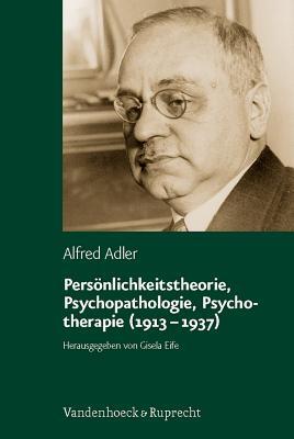 Personlichkeitstheorie, Psychopathologie, Psychotherapie (1913-1937)  by  Alfred Adler