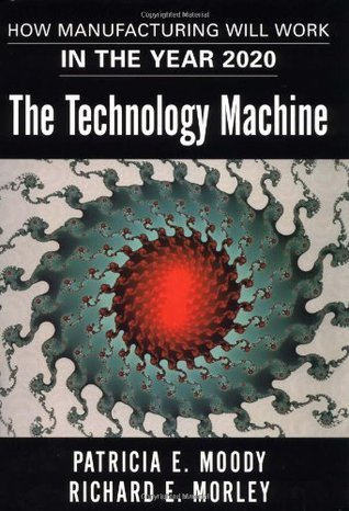 The Technology Machine: How Manufacturing Will Work in the Year 2000  by  Patricia E. Moody