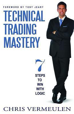 Technical Trading Mastery: 7 Steps to Win with Logic  by  Chris Vermeulen