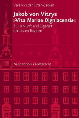 Jakob Von Vitrys Vita Mariae Oigniacensis: Zu Herkunft Und Eigenart Der Ersten Beginen Vera von der Osten-Sacken