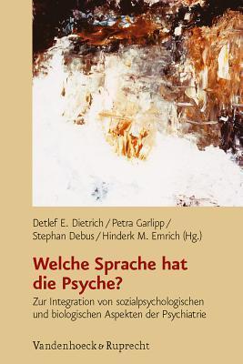 Welche Sprache hat die Psyche?: Zur Integration von sozialpsychologischen und biologischen Apsekten der Psychiatrie  by  Detlef E. Dietrich