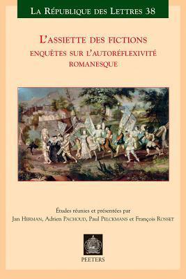 LAssiette Des Fictions: Enquetes Sur LAutoreflexivite Romanesque: Actes Des Colloques de Lausanne (Mars 2007) Et de Louvain (Juin 2007)  by  Jan Herman
