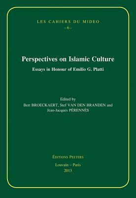 Perspectives on Islamic Culture: Essays in Honour of Emilio G. Platti Bert Broeckaert