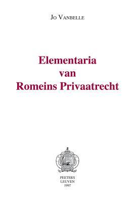 Elementaria Van Romeins Privaatrecht  by  Jo Vanbelle