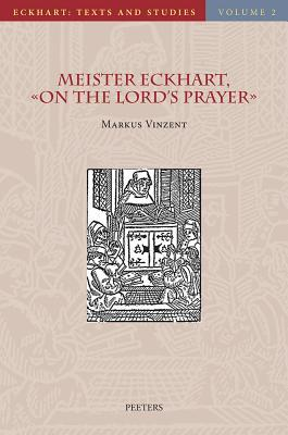 Meister Eckhart, on the Lords Prayer: Introduction, Text, Translation, and Commentary M. Vinzent