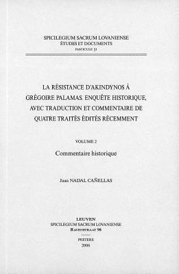 La Résistance Dakindynos à Grégoire Palamas: Enquête Historique, Avec Traduction Et Commentaire De Quatre Traités édités Récemment J. Nadal Cannellas