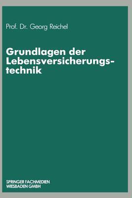 Grundlagen Der Lebensversicherungstechnik  by  Georg Reichel