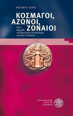 Bibliotheca Chaldaica, Band 1: Kosmagoi, Azonoi, Zonaioi: Drei Begriffe Chaldaeischer Kosmologie Und Ihr Fortleben  by  Helmut Seng