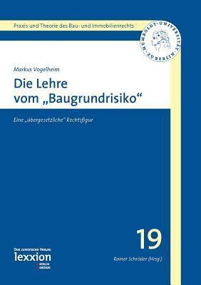 Die Lehre Vom Baugrundrisiko: Eine Ubergesetzliche Rechtsfigur  by  Markus Vogelheim