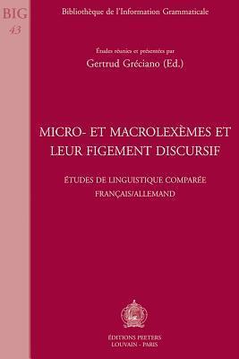 Micro- Et Macrolexemes Et Leur Figement Discursif: Etudes de Linguistique Comparee Francais/Allemand G. Greciano