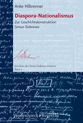 Diaspora-Nationalismus: Zur Geschichtskonstruktion Simon Dubnows  by  Anke Hilbrenner