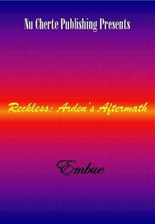 Reckless:  Ardens Aftermath (No Other Love, #3)  by  Embue