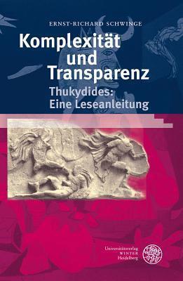 Komplexitat Und Transparenz: Thukydides: Eine Leseanleitung  by  Ernst-Richard Schwinge
