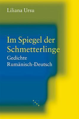 Im Spiegel Der Schmetterlinge: Gedichte Rumanisch-Deutsch. Ubersetzt Von Adrian J. Wanner  by  Liliana Ursu