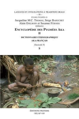 Encyclopédie Des Pygmées Aka: Techniques, Langage Et Société Des Chasseurs Cueilleurs De La Forêt Centrafricaine (Sud Centrafrique Et Nord Congo)  by  Serge Bahuchet
