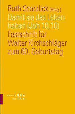 Damit Sie Das Leben Haben (Joh 10,10): Festschrift Fur Walter Kirchschlager Zum 60. Geburtstag Ruth Scoralick