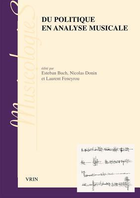 Du Politique En Analyse Musicale  by  Esteban Buch