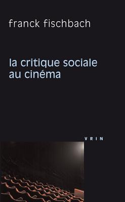 La Critique Sociale Au Cinema  by  Franck Fischbach