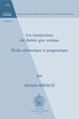 Les Interjections Du Theatre Grec Antique: Etude Semantique Et Pragmatique  by  Michele Biraud