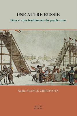 Une Autre Russie. Fetes Et Rites Traditionnels Du Peuple Russe Nadia Stange-Zhirovova