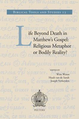 Life Beyond Death in Matthews Gospel: Religious Metaphor or Bodily Reality?  by  Wim Weren