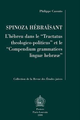 Spinoza Hebraisant: LHebreu Dans Le Tractatus Theologico-Politicus Et Le Compendium Grammatices Linguae Hebraeae  by  Philippe Cassuto