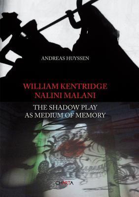 William Kentridge & Nalini Malani: The Shadow Play as Medium of Memory William Kentridge