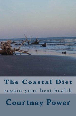 The Coastal Diet-regain your health  by  Courtnay Power
