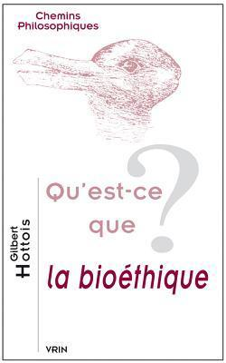Quest-Ce Que La Bioethique?  by  Gilbert Hottois